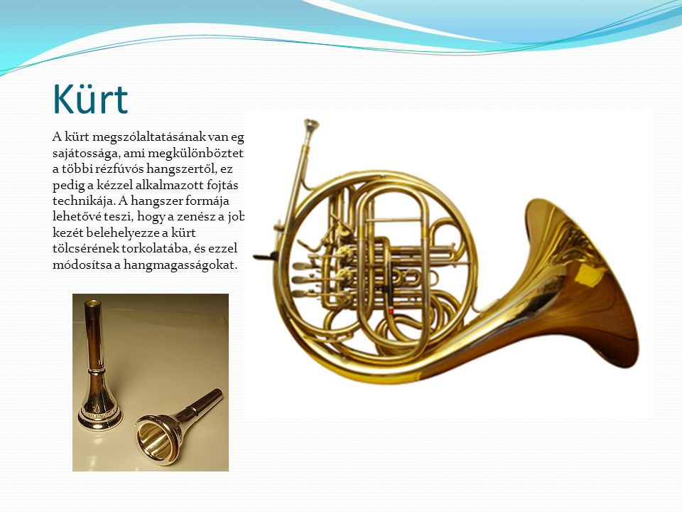 Kürt A kürt megszólaltatásának van egy sajátossága, ami megkülönbözteti a többi rézfúvós hangszertől, ez pedig a kézzel alkalmazott fojtás technikája.