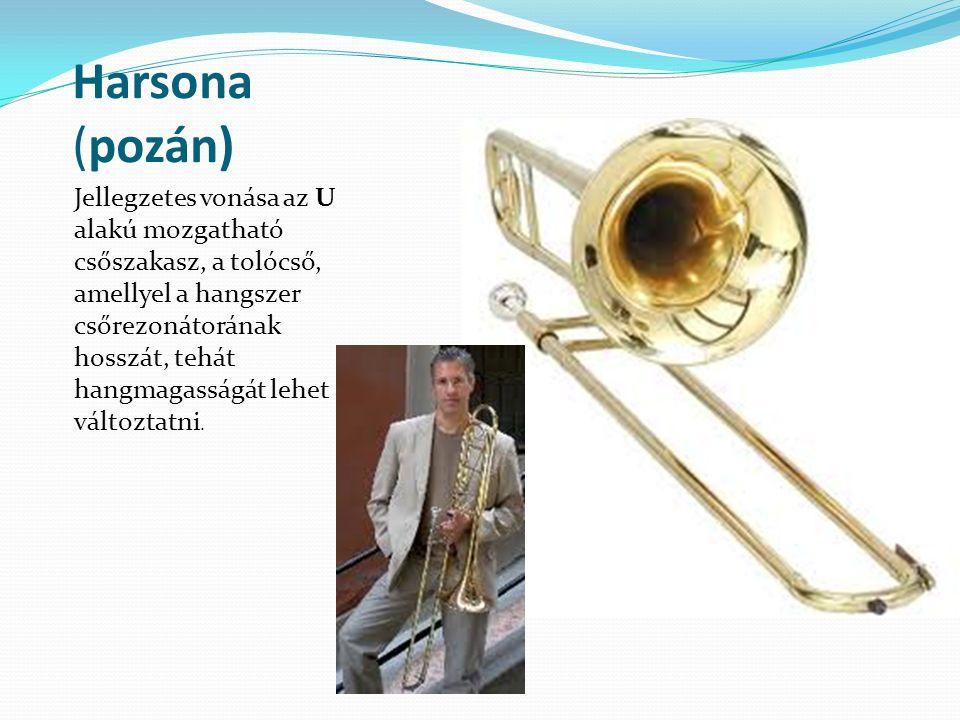 Harsona (pozán) Jellegzetes vonása az U alakú mozgatható csőszakasz, a tolócső, amellyel a hangszer csőrezonátorának hosszát, tehát hangmagasságát leh