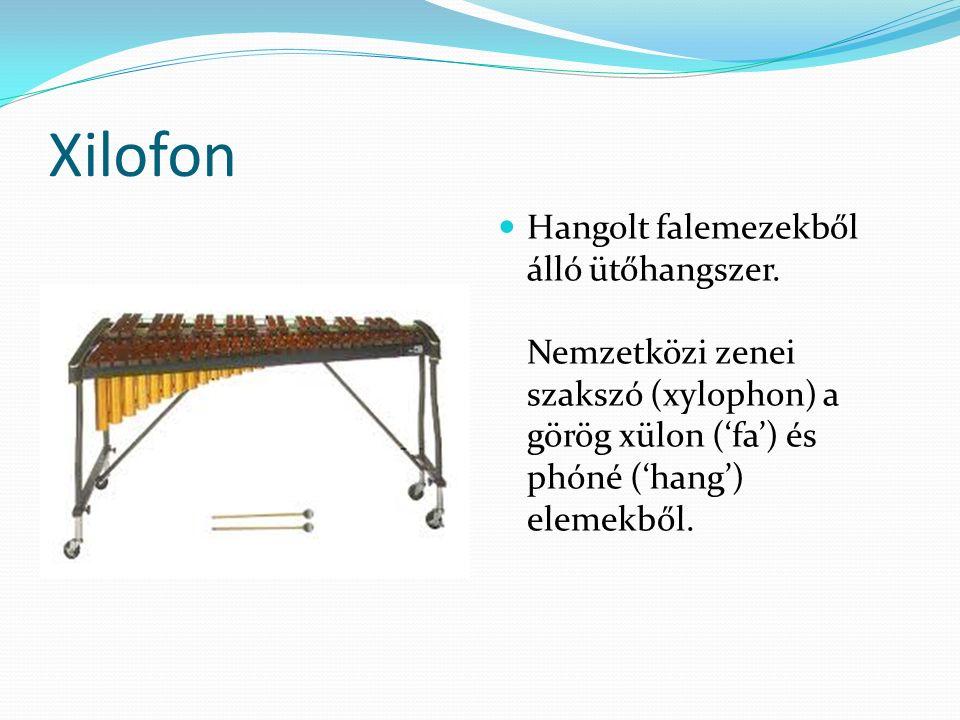 Xilofon Hangolt falemezekből álló ütőhangszer. Nemzetközi zenei szakszó (xylophon) a görög xülon ('fa') és phóné ('hang') elemekből.