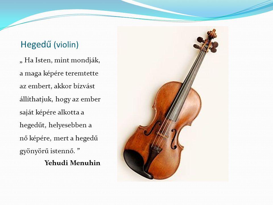 """Hegedű (violin) """" Ha Isten, mint mondják, a maga képére teremtette az embert, akkor bízvást állíthatjuk, hogy az ember saját képére alkotta a hegedűt,"""