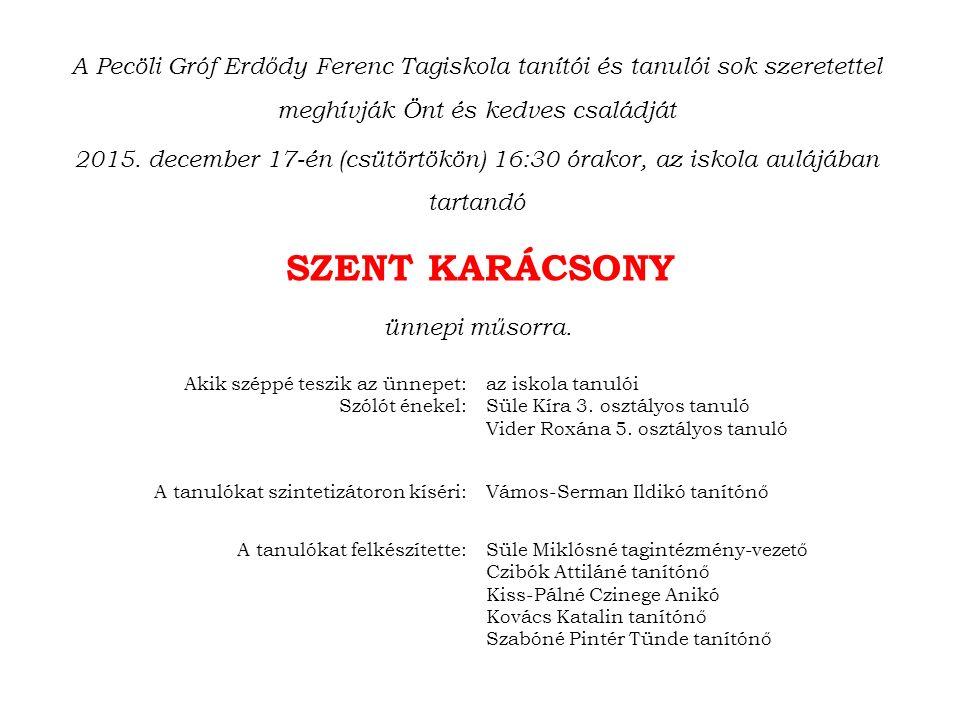 A Pecöli Gróf Erdődy Ferenc Tagiskola tanítói és tanulói sok szeretettel meghívják Önt és kedves családját 2015.
