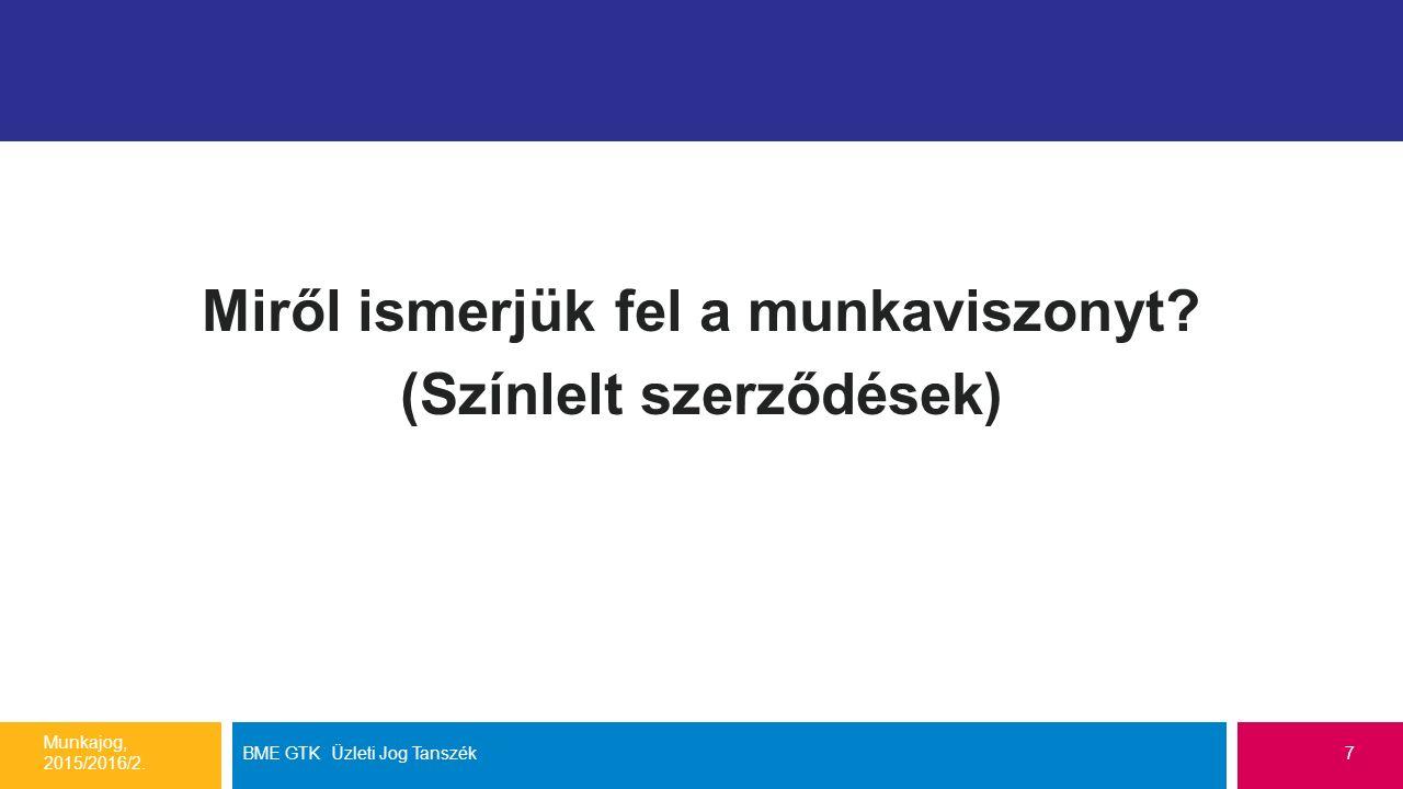 Miről ismerjük fel a munkaviszonyt. (Színlelt szerződések) Munkajog, 2015/2016/2.