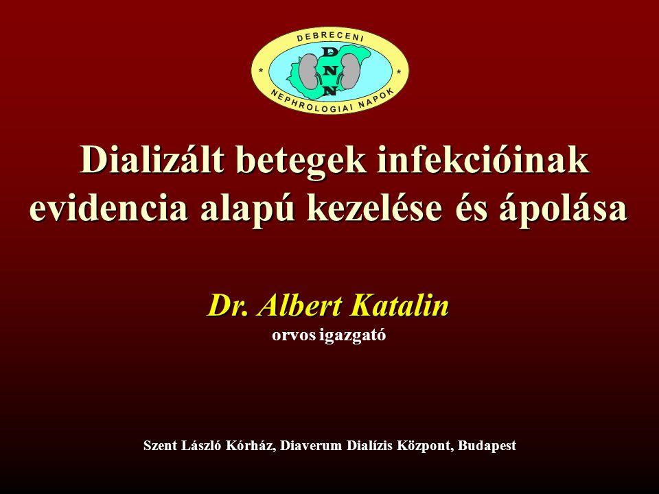 Dializált betegek infekcióinak evidencia alapú kezelése és ápolása 2 Dr Albert Katalin Tolnai Katalin Szent László Kórház Diaverum Dialízis Állomás