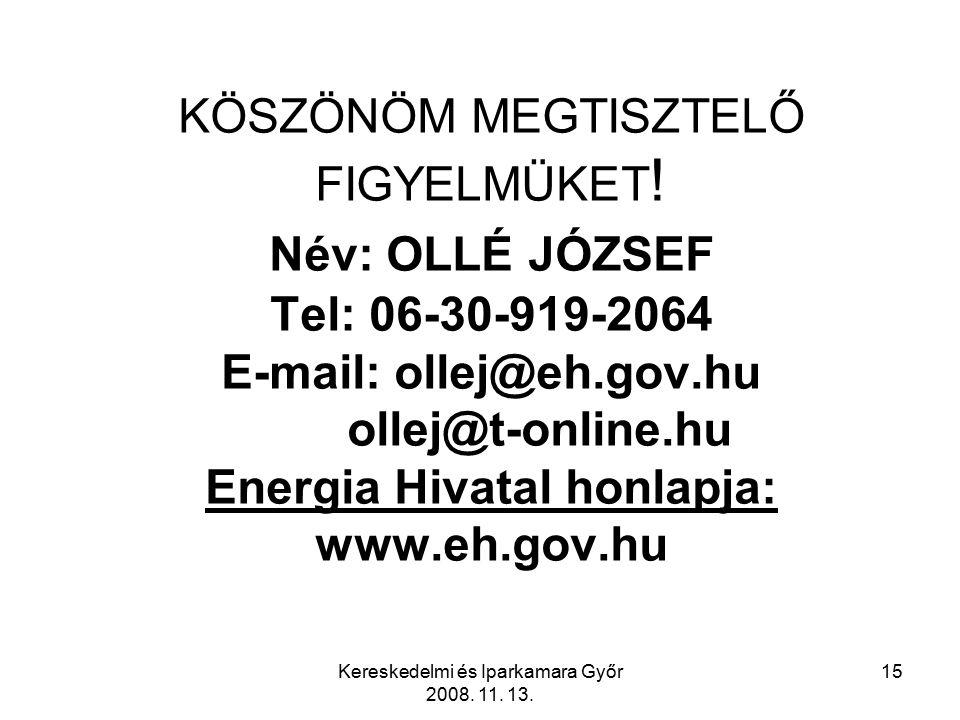Kereskedelmi és Iparkamara Győr 2008. 11. 13. 15 KÖSZÖNÖM MEGTISZTELŐ FIGYELMÜKET .