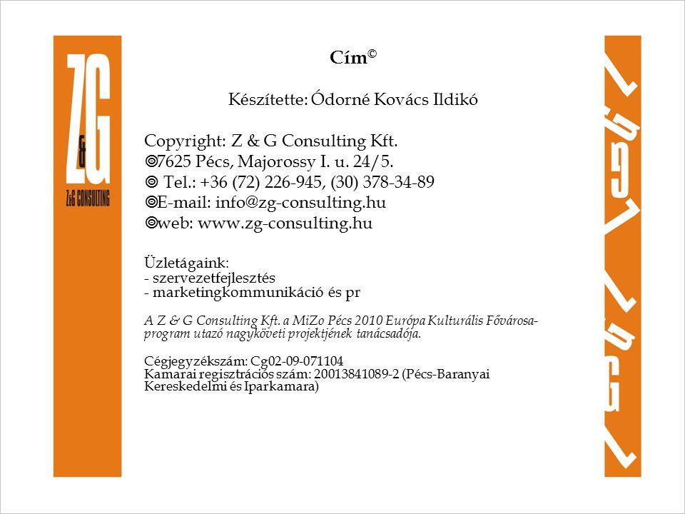 Cím © Készítette: Ódorné Kovács Ildikó Copyright: Z & G Consulting Kft.