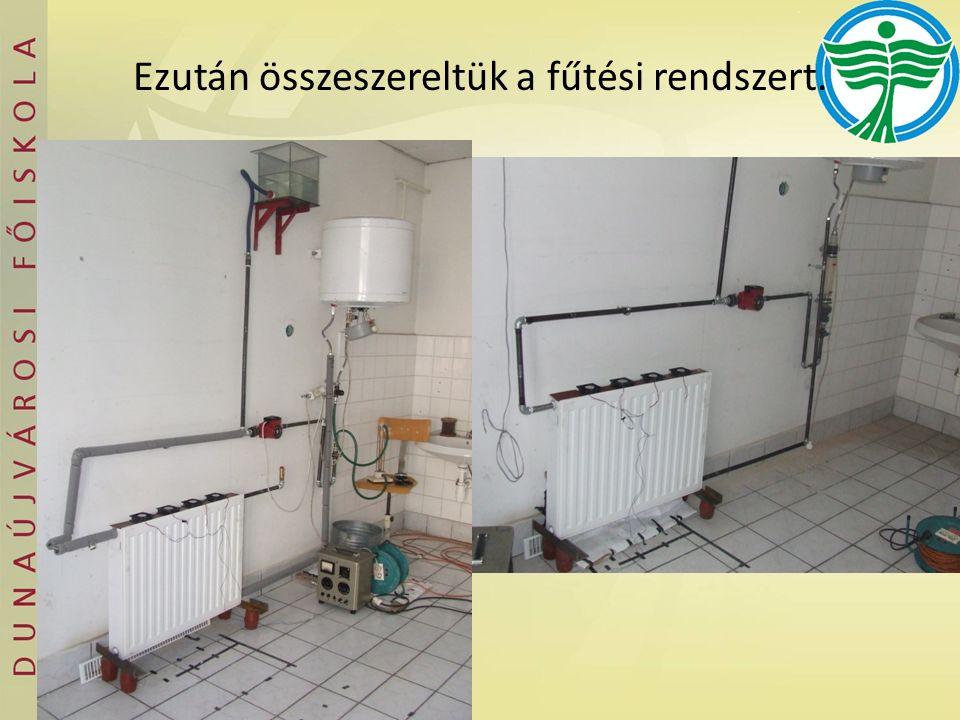 Ezután összeszereltük a fűtési rendszert.