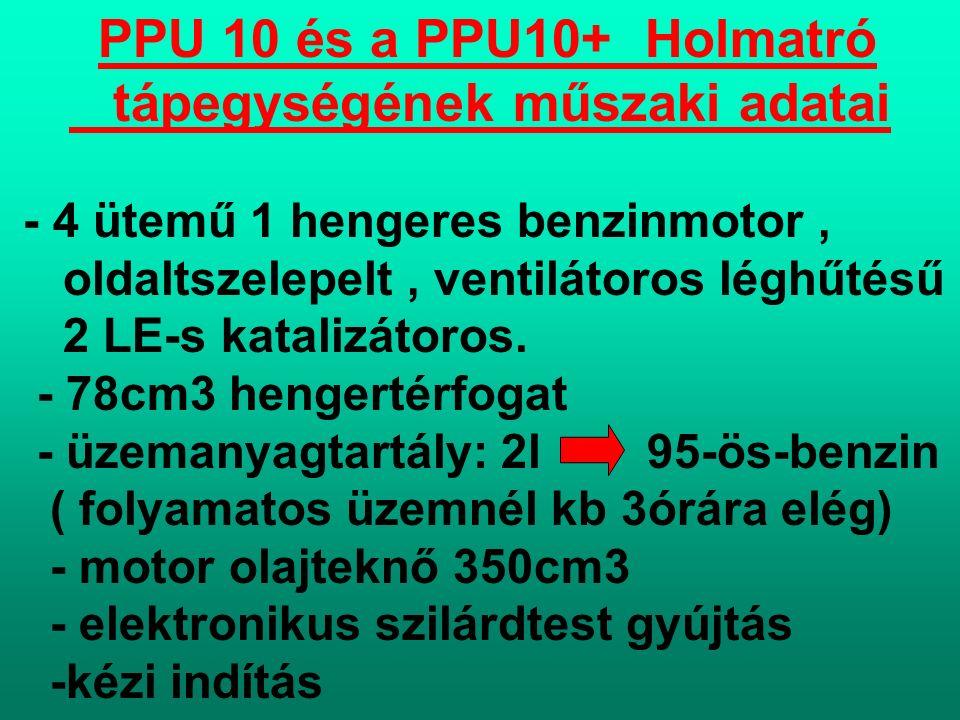 PPU 10 és a PPU10+ Holmatró tápegységének műszaki adatai - 4 ütemű 1 hengeres benzinmotor, oldaltszelepelt, ventilátoros léghűtésű 2 LE-s katalizátoros.