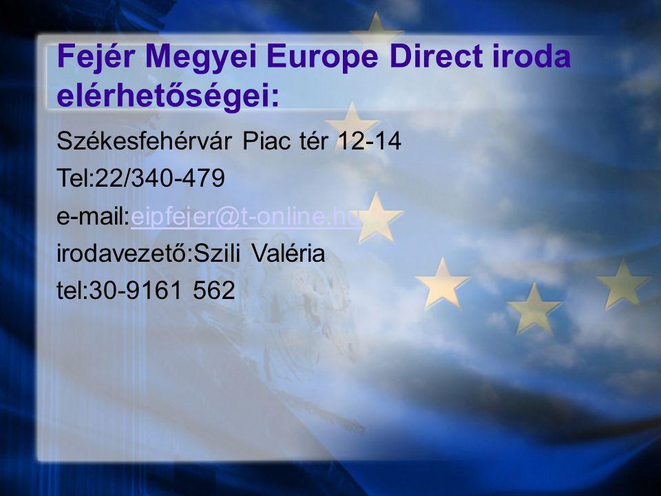 Fejér Megyei Europe Direct iroda elérhetőségei: Székesfehérvár Piac tér 12-14 Tel:22/340-479 e-mail:eipfejer@t-online.hueipfejer@t-online.hu irodavezető:Szili Valéria tel:30-9161 562