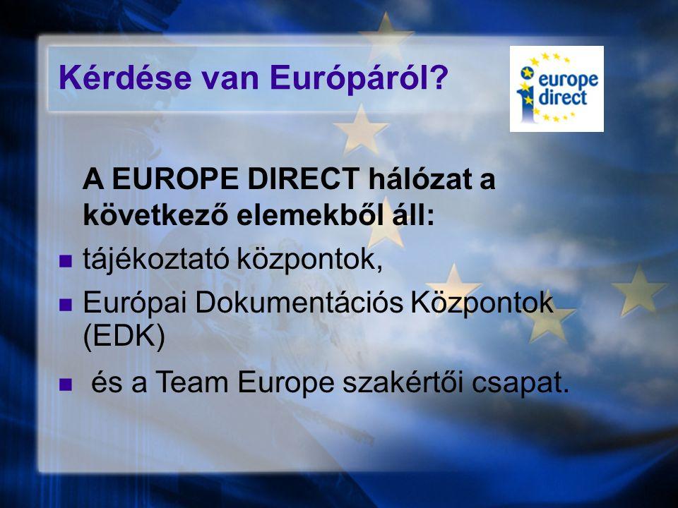Kérdése van Európáról? A EUROPE DIRECT hálózat a következő elemekből áll: tájékoztató központok, Európai Dokumentációs Központok (EDK) és a Team Euro