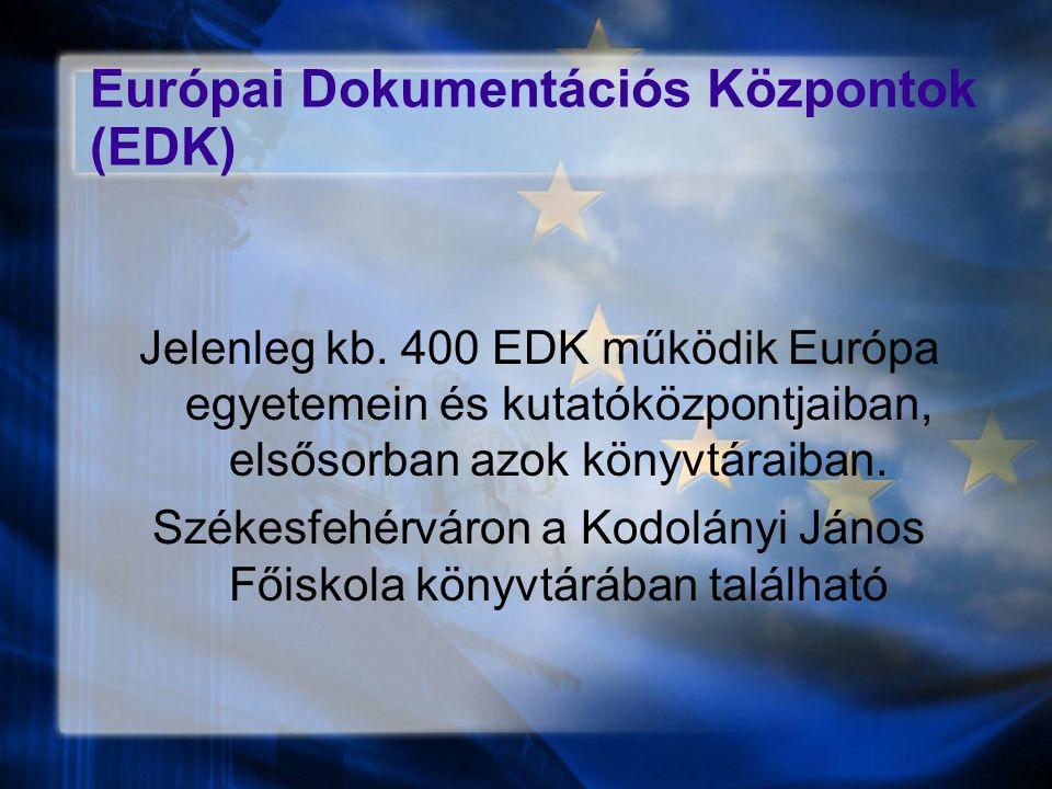 Európai Dokumentációs Központok (EDK) Jelenleg kb. 400 EDK működik Európa egyetemein és kutatóközpontjaiban, elsősorban azok könyvtáraiban. Székesfeh