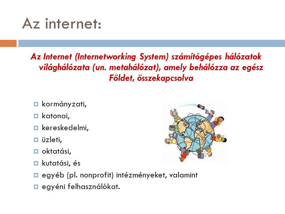 Az internet: Az Internet (Internetworking System) számítógépes hálózatok világhálózata (un.