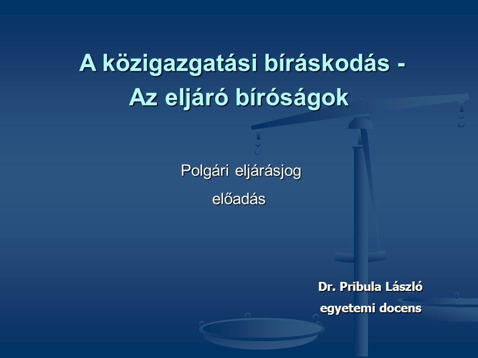 A közigazgatási bíráskodás - A közigazgatási bíráskodás - Az eljáró bíróságok Polgári eljárásjog Polgári eljárásjogelőadás Dr.