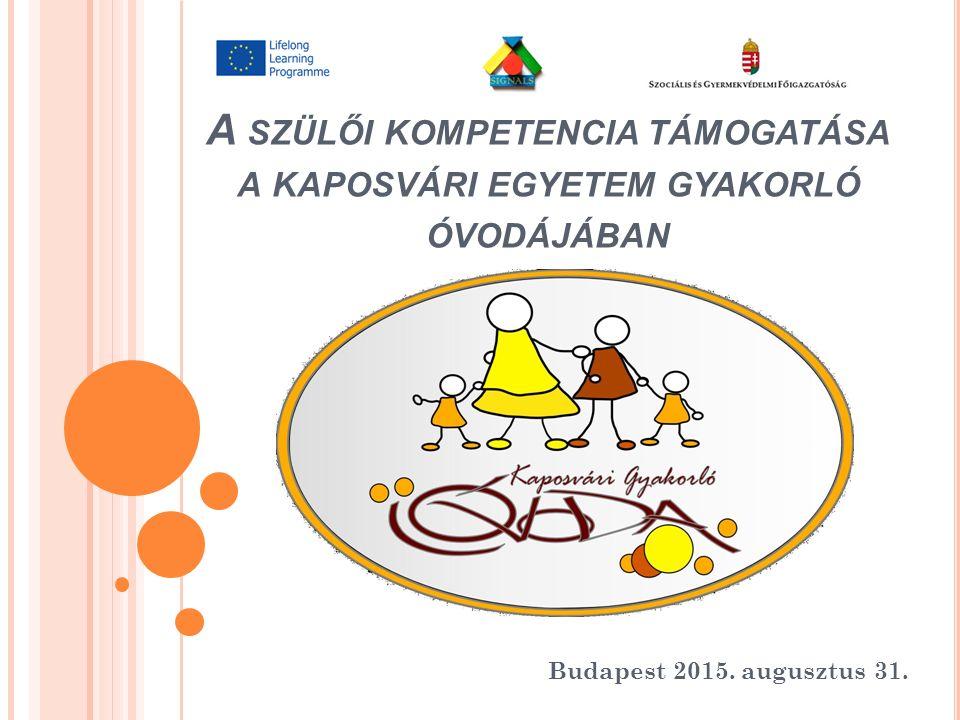 A SZÜLŐI KOMPETENCIA TÁMOGATÁSA A KAPOSVÁRI EGYETEM GYAKORLÓ ÓVODÁJÁBAN Budapest 2015.