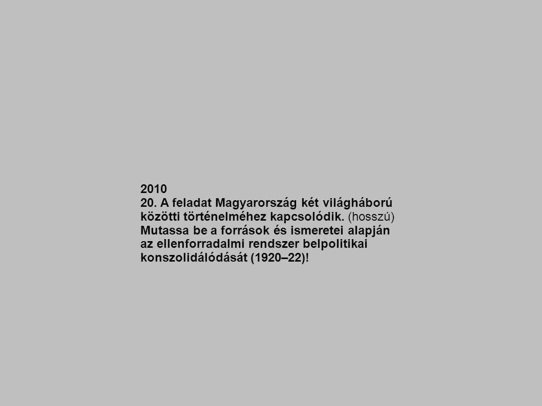 2010 20. A feladat Magyarország két világháború közötti történelméhez kapcsolódik.