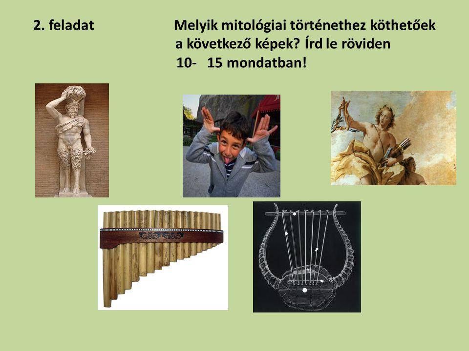 2. feladatMelyik mitológiai történethez köthetőek a következő képek.