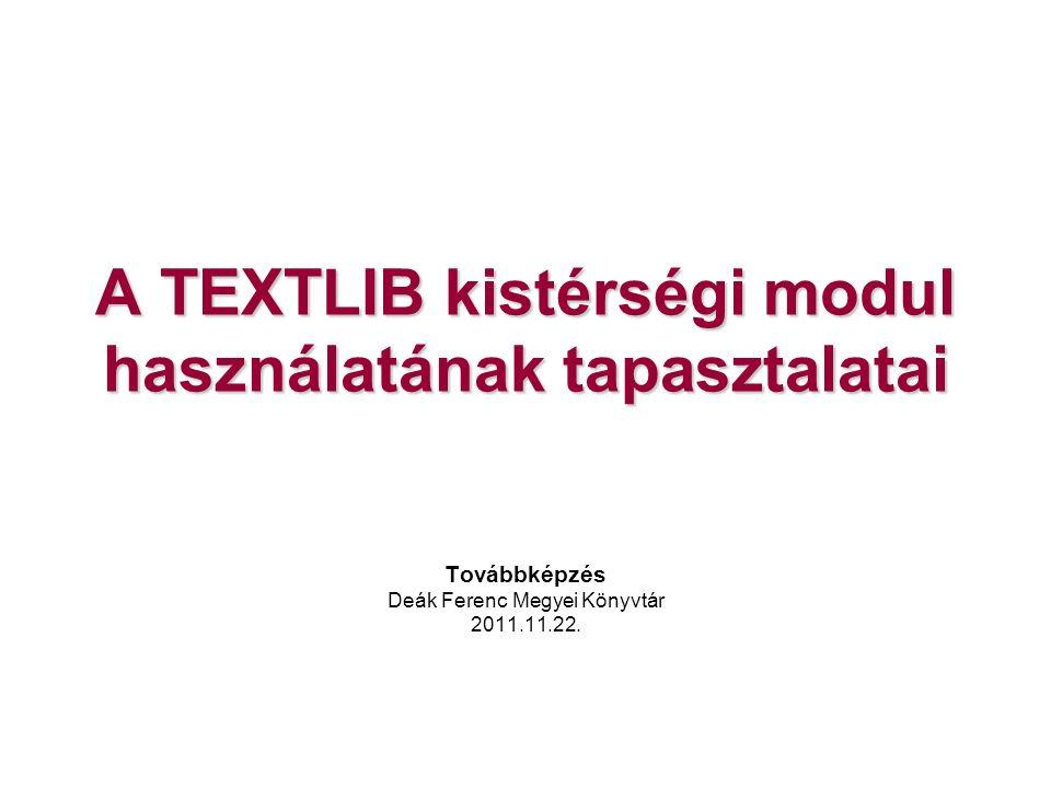 A TEXTLIB kistérségi modul használatának tapasztalatai Továbbképzés Deák Ferenc Megyei Könyvtár 2011.11.22.