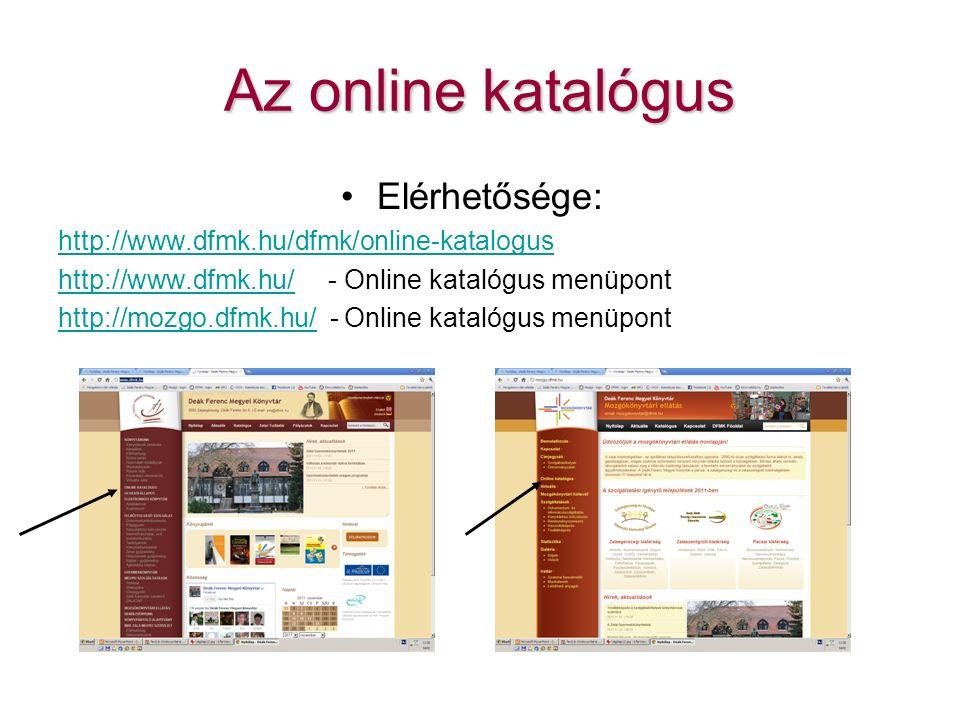 Az online katalógus Elérhetősége: http://www.dfmk.hu/dfmk/online-katalogus http://www.dfmk.hu/http://www.dfmk.hu/ - Online katalógus menüpont http://mozgo.dfmk.hu/http://mozgo.dfmk.hu/ - Online katalógus menüpont