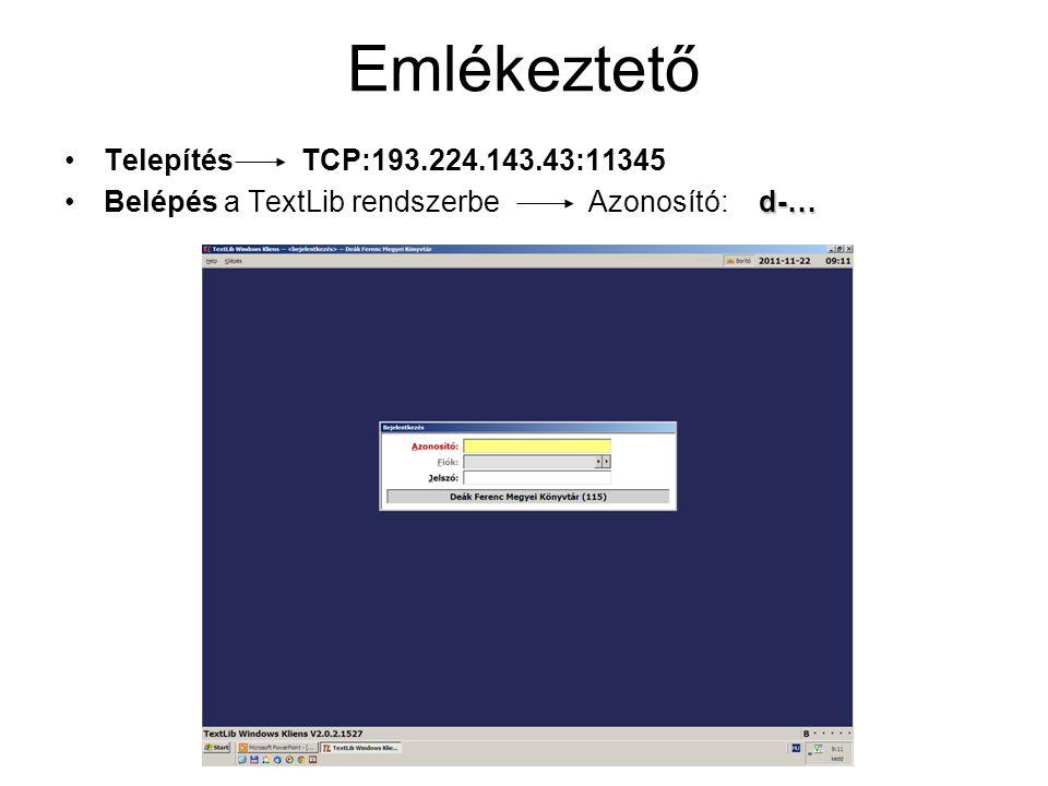 Emlékeztető Telepítés TCP:193.224.143.43:11345 d-…Belépés a TextLib rendszerbeAzonosító: d-…