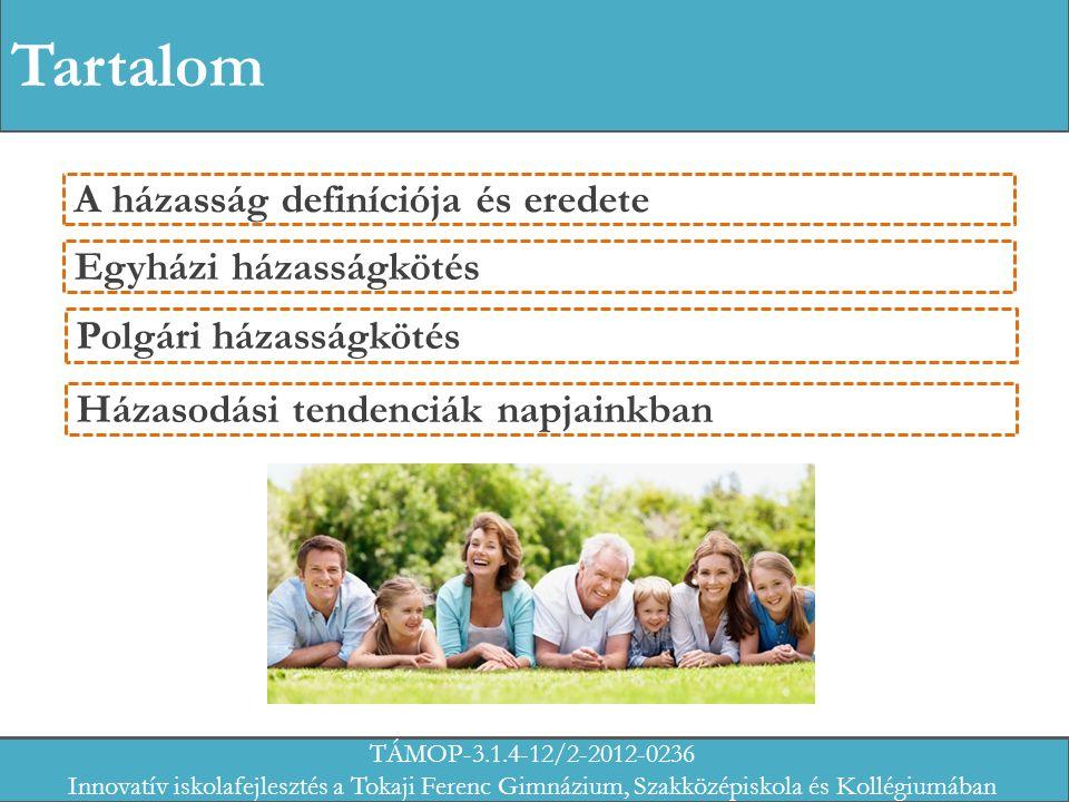 Tartalom A házasság definíciója és eredete Egyházi házasságkötés Polgári házasságkötés Házasodási tendenciák napjainkban TÁMOP-3.1.4-12/2-2012-0236 Innovatív iskolafejlesztés a Tokaji Ferenc Gimnázium, Szakközépiskola és Kollégiumában