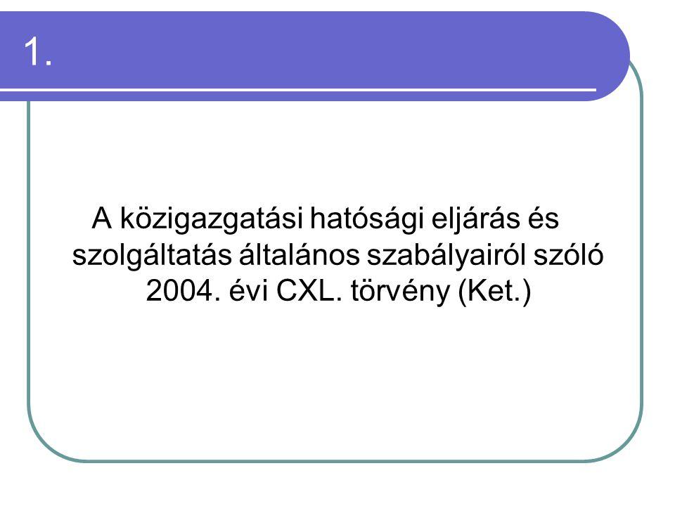 1. A közigazgatási hatósági eljárás és szolgáltatás általános szabályairól szóló 2004.