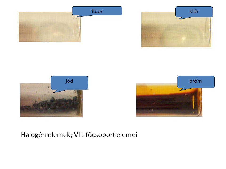 fluor klór jód bróm Halogén elemek; VII. főcsoport elemei