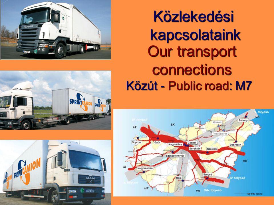 Közlekedési kapcsolataink Közút - Public road: M7 Közút - Public road: M7 Our transport connections