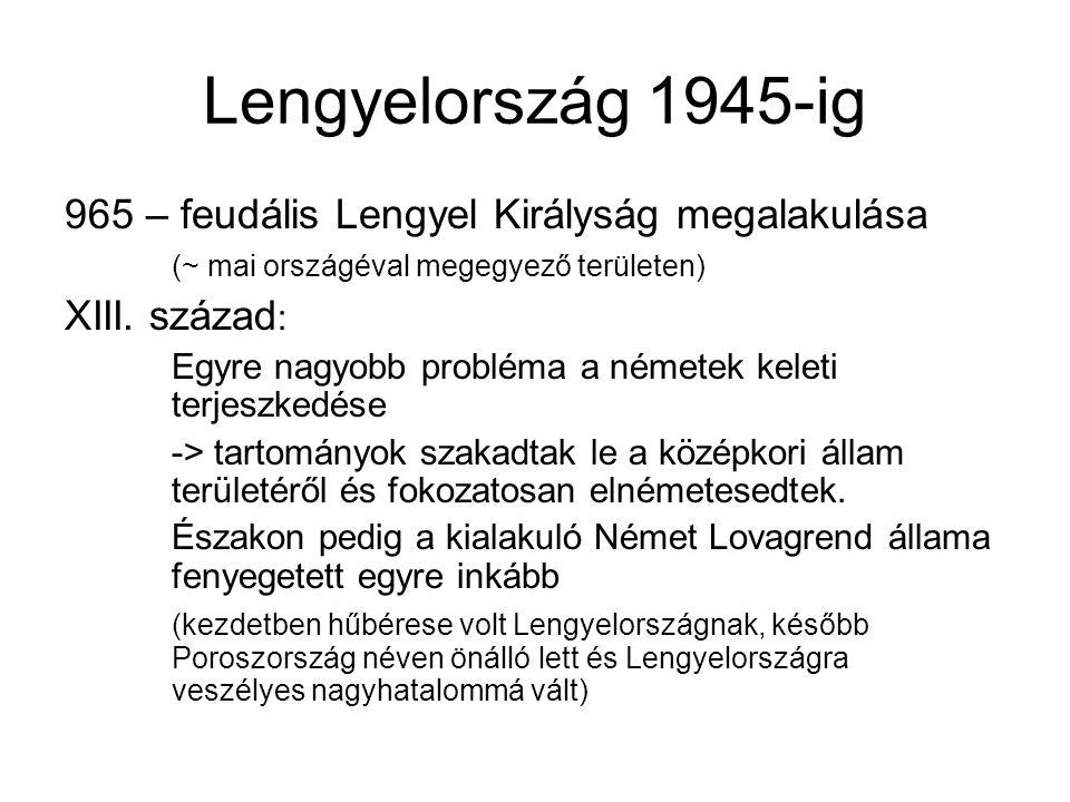 Lengyelország 1945-ig 965 – feudális Lengyel Királyság megalakulása (~ mai országéval megegyező területen) XIII. század : Egyre nagyobb probléma a ném