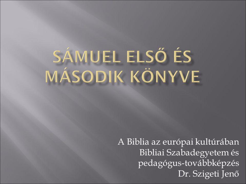 A Biblia az európai kultúrában Bibliai Szabadegyetem és pedagógus-továbbképzés Dr. Szigeti Jenő
