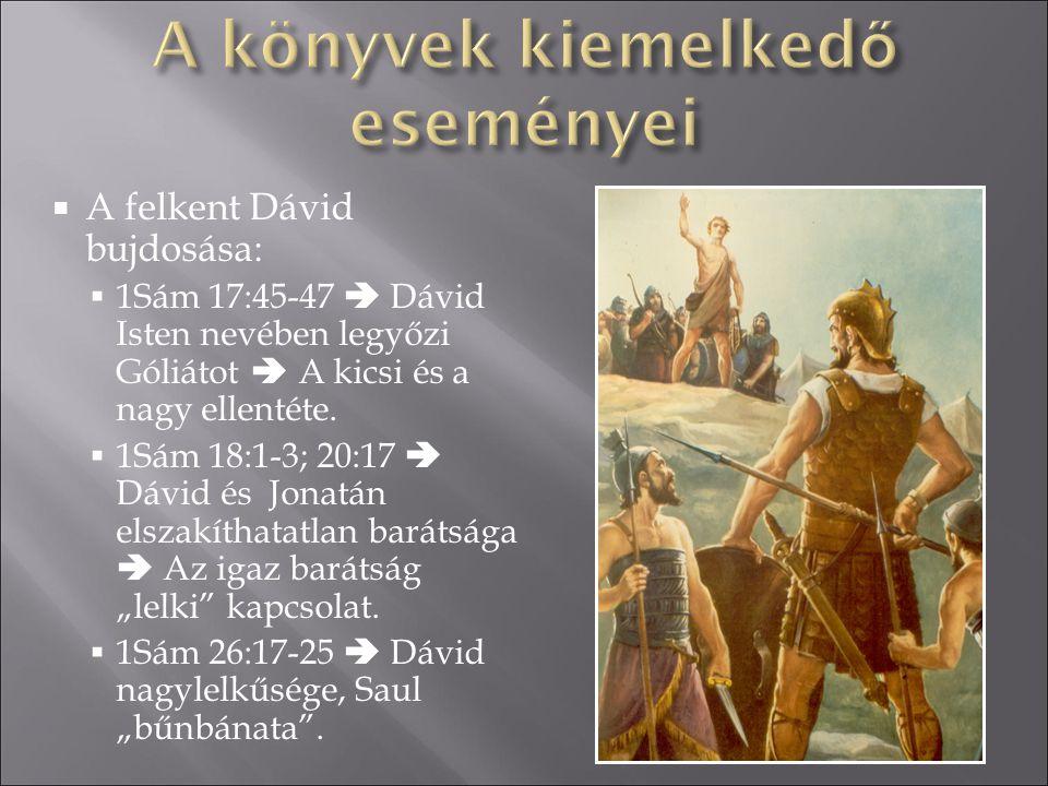  A felkent Dávid bujdosása:  1Sám 17:45-47  Dávid Isten nevében legyőzi Góliátot  A kicsi és a nagy ellentéte.  1Sám 18:1-3; 20:17  Dávid és Jon