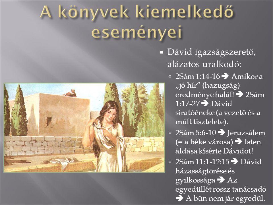 """ Dávid igazságszerető, alázatos uralkodó:  2Sám 1:14-16  Amikor a """"jó hír"""" (hazugság) eredménye halál!  2Sám 1:17-27  Dávid siratóéneke (a vezető"""