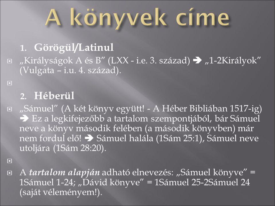 """1. Görögül/Latinul  """"Királyságok A és B"""" (LXX - i.e. 3. század)  """"1-2Királyok"""" (Vulgata – i.u. 4. század).  2. Héberül  """"Sámuel"""" (A két könyv együ"""