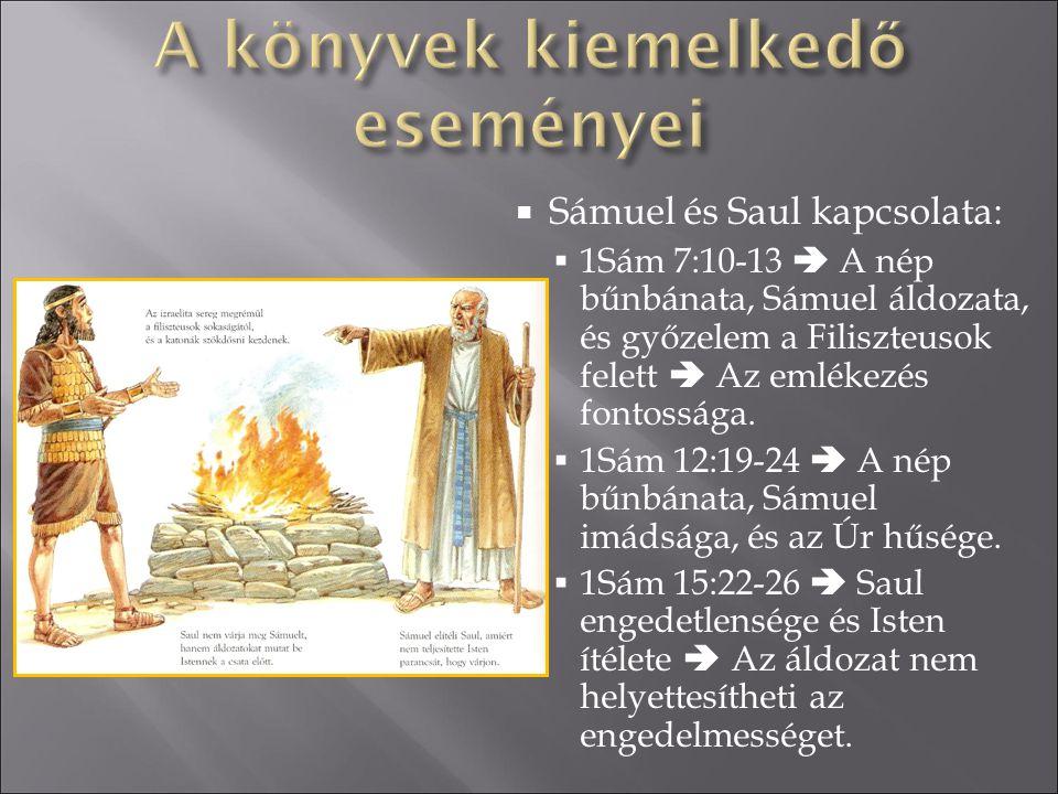  Sámuel és Saul kapcsolata:  1Sám 7:10-13  A nép bűnbánata, Sámuel áldozata, és győzelem a Filiszteusok felett  Az emlékezés fontossága.  1Sám 12