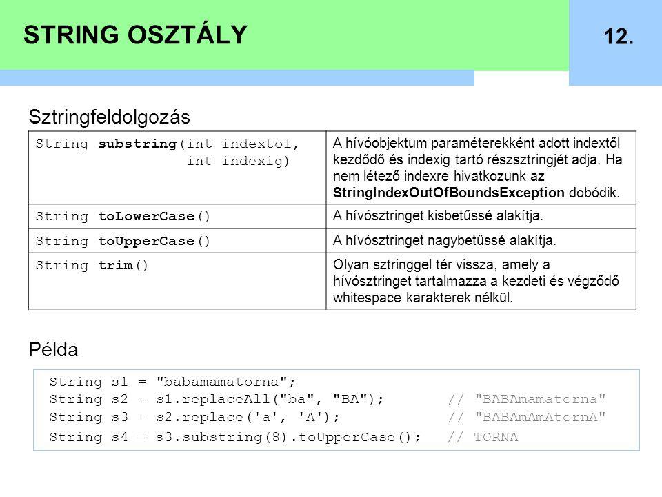 STRING OSZTÁLY 12. Sztringfeldolgozás Példa String substring(int indextol, int indexig) A hívóobjektum paraméterekként adott indextől kezdődő és index