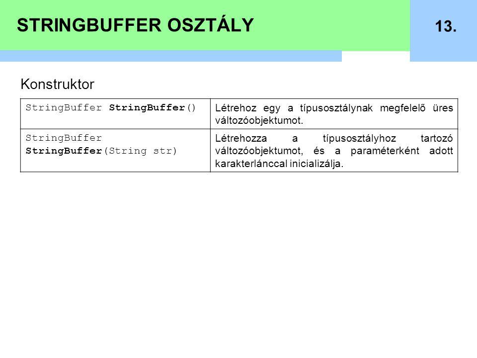 STRINGBUFFER OSZTÁLY 13. Konstruktor StringBuffer StringBuffer() Létrehoz egy a típusosztálynak megfelelő üres változóobjektumot. StringBuffer StringB