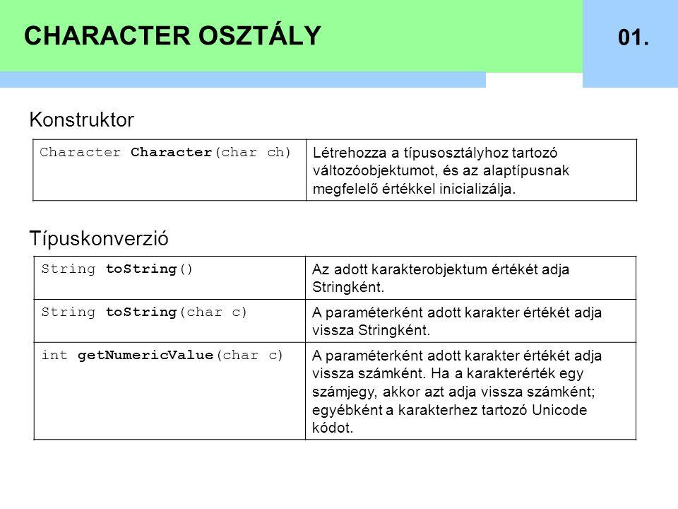 CHARACTER OSZTÁLY 01. Konstruktor Típuskonverzió Character Character(char ch) Létrehozza a típusosztályhoz tartozó változóobjektumot, és az alaptípusn