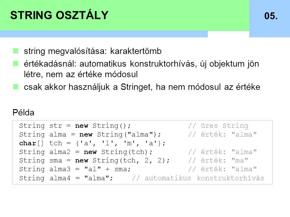 STRING OSZTÁLY 05. string megvalósítása: karaktertömb értékadásnál: automatikus konstruktorhívás, új objektum jön létre, nem az értéke módosul csak ak