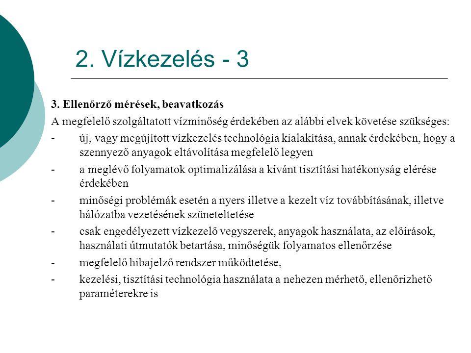 2. Vízkezelés - 3 3. Ellenőrző mérések, beavatkozás A megfelelő szolgáltatott vízminőség érdekében az alábbi elvek követése szükséges: -új, vagy megúj