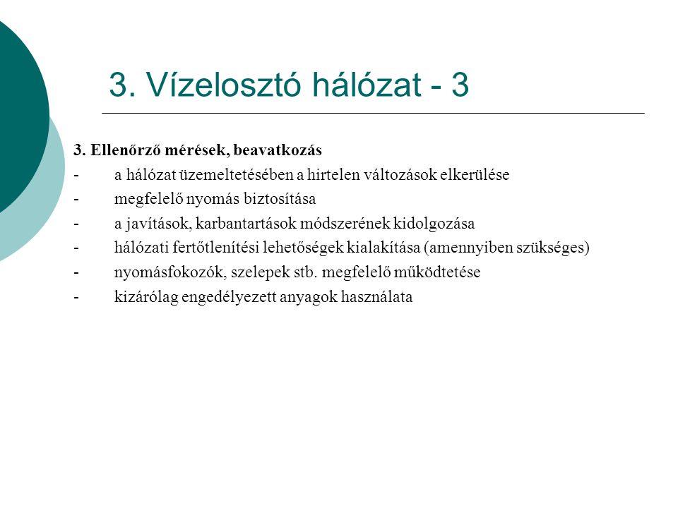 3. Vízelosztó hálózat - 3 3. Ellenőrző mérések, beavatkozás -a hálózat üzemeltetésében a hirtelen változások elkerülése -megfelelő nyomás biztosítása