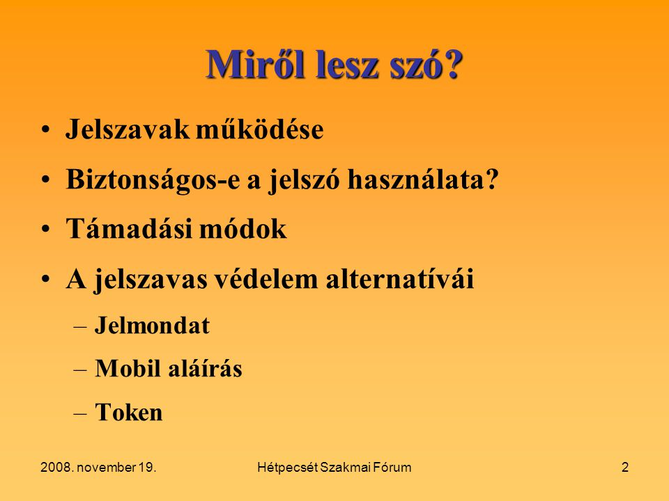 2008.november 19.Hétpecsét Szakmai Fórum2 Miről lesz szó.