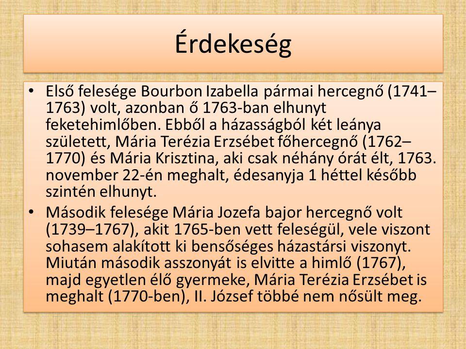 Érdekeség Első felesége Bourbon Izabella pármai hercegnő (1741– 1763) volt, azonban ő 1763-ban elhunyt feketehimlőben. Ebből a házasságból két leánya