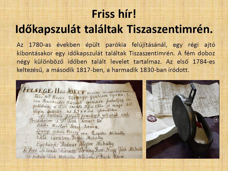 Friss hír! Időkapszulát találtak Tiszaszentimrén. Az 1780-as években épült parókia felújításánál, egy régi ajtó kibontásakor egy időkapszulát találtak