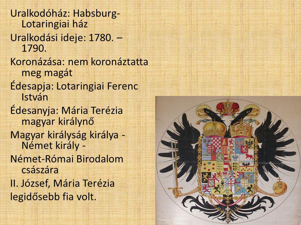 Uralkodóház: Habsburg- Lotaringiai ház Uralkodási ideje: 1780. – 1790. Koronázása: nem koronáztatta meg magát Édesapja: Lotaringiai Ferenc István Édes