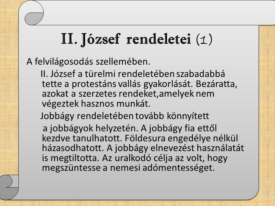 II. József rendeletei (1) A felvilágosodás szellemében. II. József a türelmi rendeletében szabadabbá tette a protestáns vallás gyakorlását. Bezáratta,