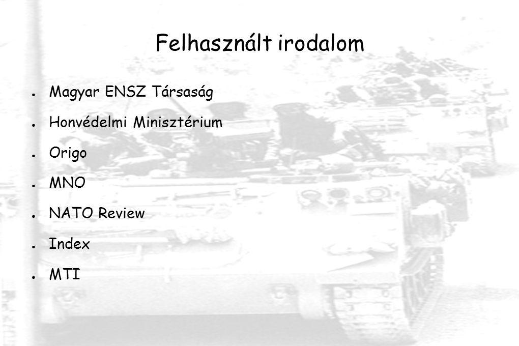 Felhasznált irodalom ● Magyar ENSZ Társaság ● Honvédelmi Minisztérium ● Origo ● MNO ● NATO Review ● Index ● MTI
