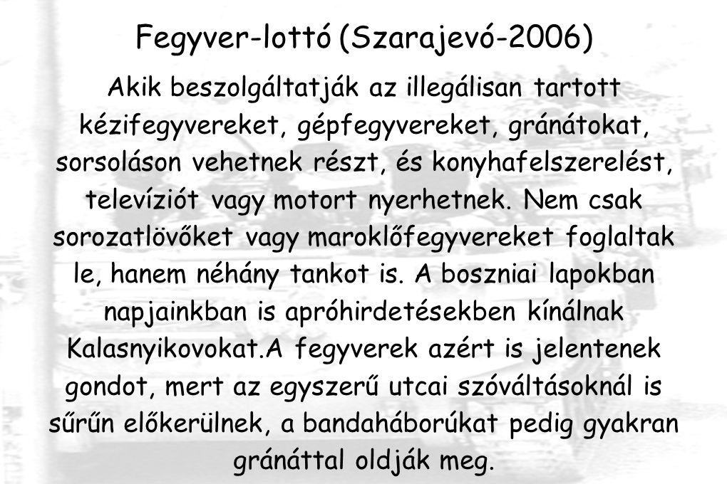 Fegyver-lottó (Szarajevó-2006) Akik beszolgáltatják az illegálisan tartott kézifegyvereket, gépfegyvereket, gránátokat, sorsoláson vehetnek részt, és konyhafelszerelést, televíziót vagy motort nyerhetnek.