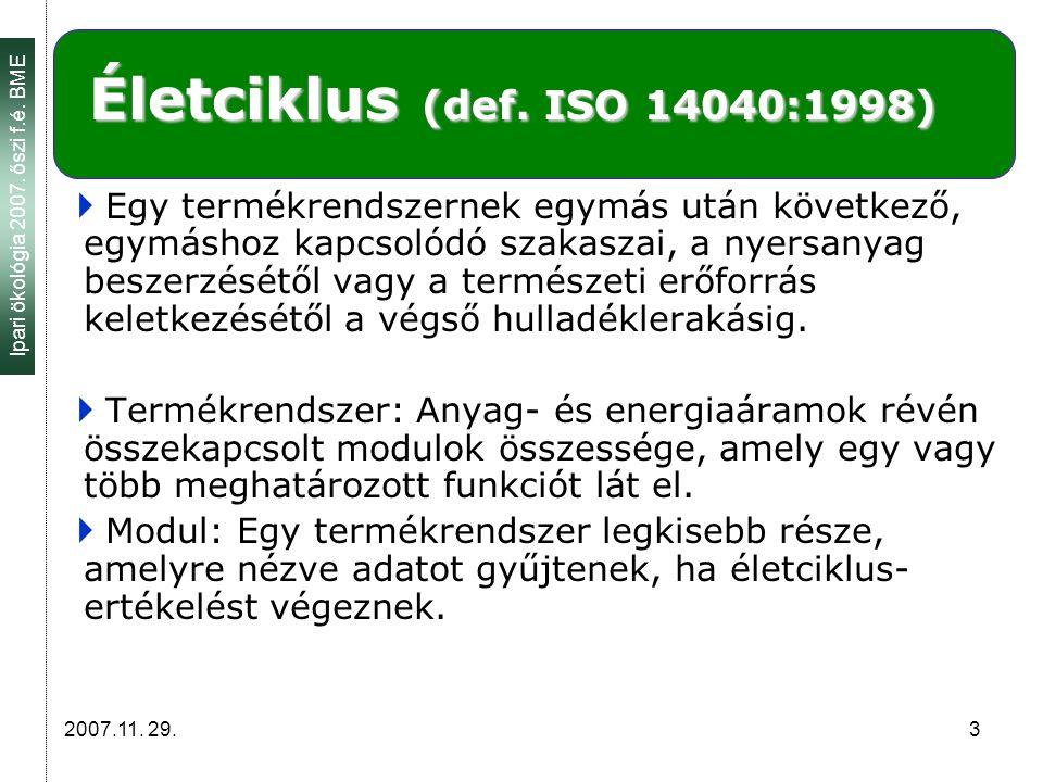 Ipari ökológia 2007.őszi f.é. BME 2007.11. 29. 4 Életciklus-értékelés, LCA (def.