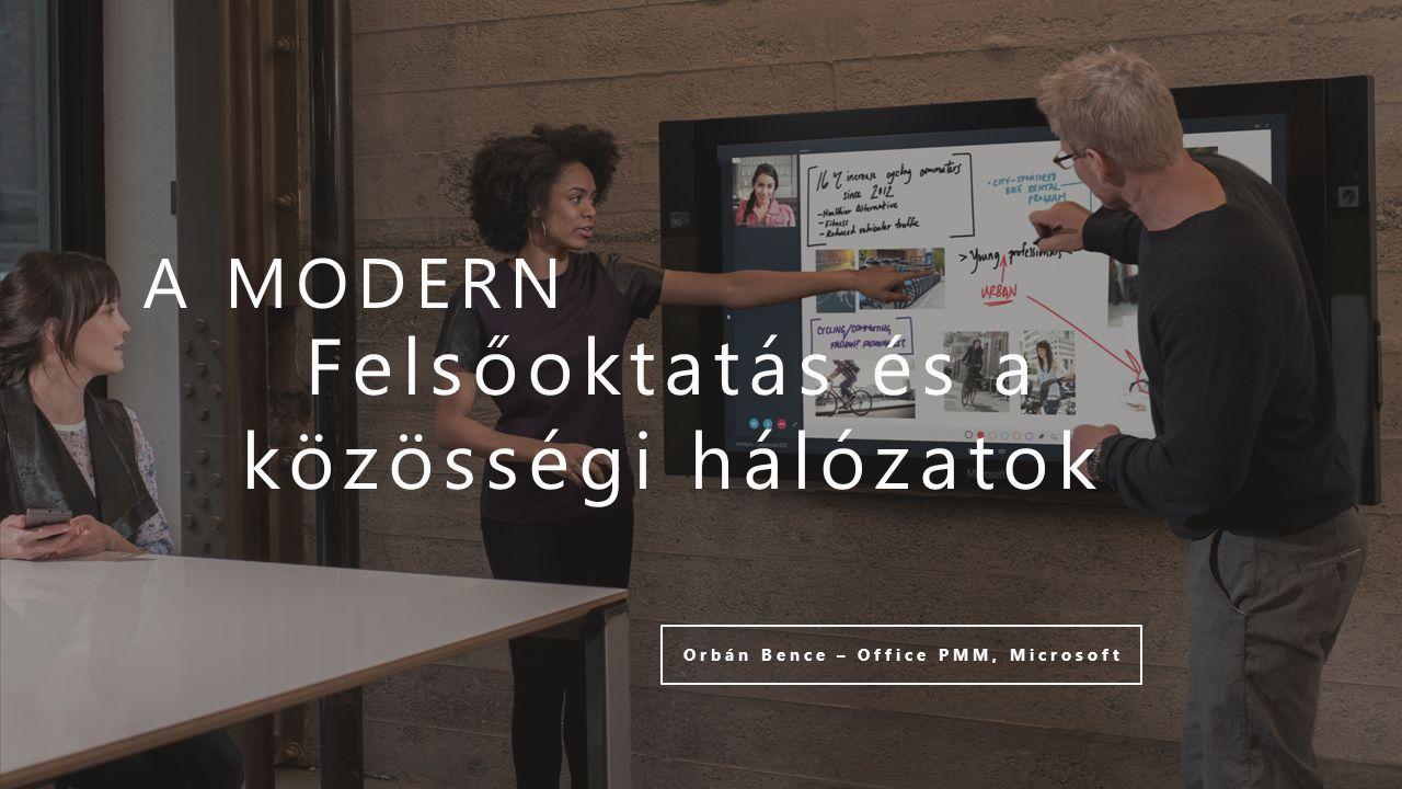 Felsőoktatás és a közösségi hálózatok A MODERN Orbán Bence – Office PMM, Microsoft