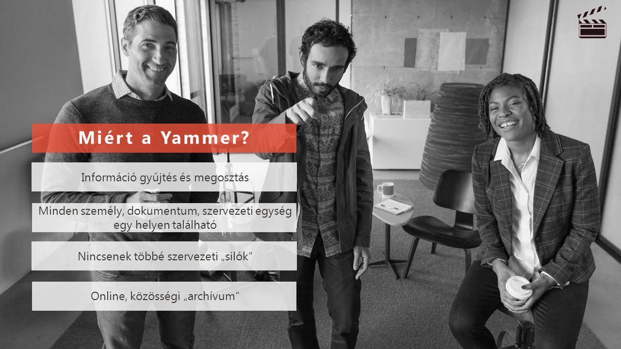 """Információ gyűjtés és megosztás Minden személy, dokumentum, szervezeti egység egy helyen található Miért a Yammer? Nincsenek többé szervezeti """"silók"""""""