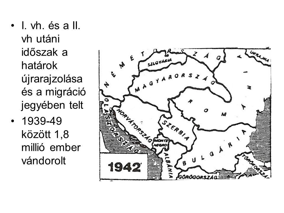 I. vh. és a II. vh utáni időszak a határok újrarajzolása és a migráció jegyében telt 1939-49 között 1,8 millió ember vándorolt