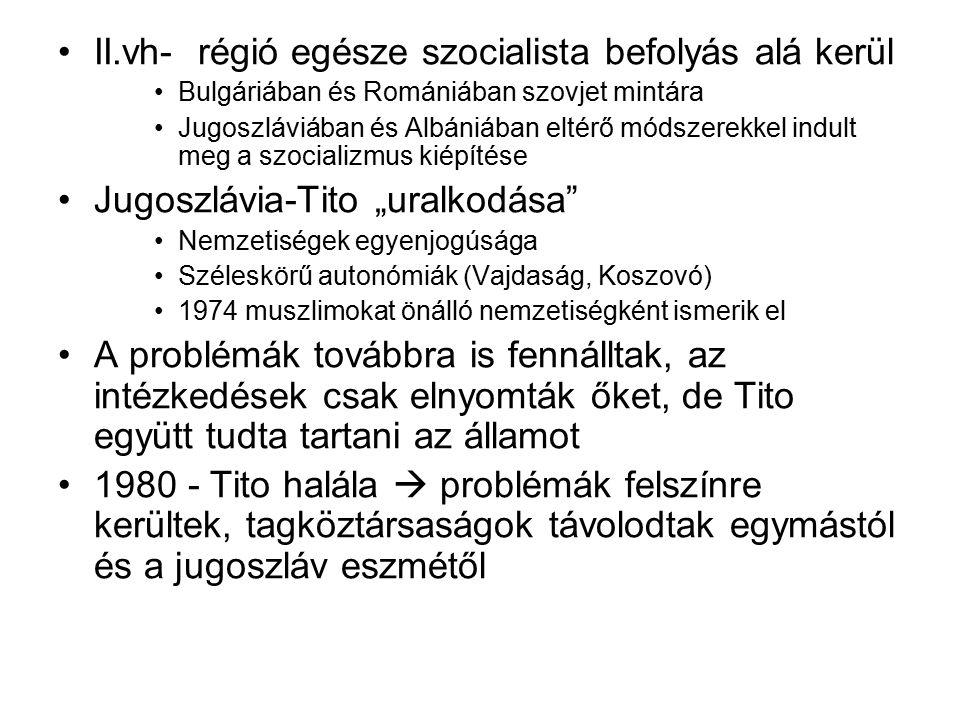II.vh- régió egésze szocialista befolyás alá kerül Bulgáriában és Romániában szovjet mintára Jugoszláviában és Albániában eltérő módszerekkel indult m
